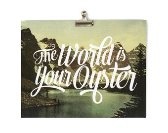 The World is your Oyster Mountain Moms, Dads and Grads Typography Print  11x14  8x10  Vintage Landscape Inspirational Motivational Quote