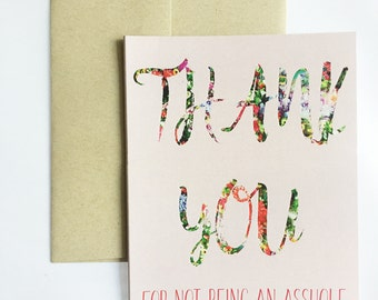 Thank You for not being an Asshole Greeting Card / Thank You Greeting Card / Funny Thank You Card