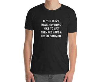 Funny Hipster If You Don't Have Anything Nice To Say Then We Have A Lot In Common T-Shirt
