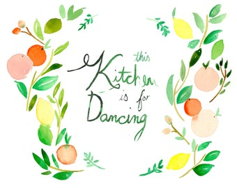 This Kitchen is for Dancing - Watercolor Typography - Illustration - 11x14 Giclee Print - Mother's Day Gift - Citrus - Lemons