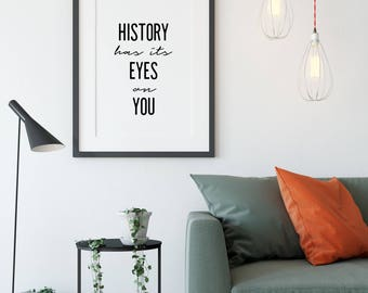 History Has Its Eyes On You, Hamilton Quote, Printable Wall Art, Black and White Prints, Poster Print, Hamilton Literary Art Print