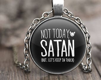 Atheist jewelry, Funny Jewelry Quote Necklace, atheist gift, gothic pendant necklace, funny necklace, not today satan but lets keep in touch