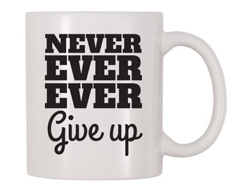 Never Ever Ever Give Up Mug, Inspirational, Motivational, Positive, Inspired, Themed Cup, Gift For Positive Thinker, Motivational Speaker