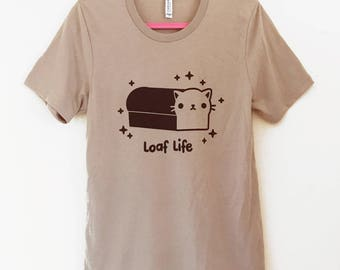 LOAF LIFE T-Shirt - Cat Bread Tee Shirt - (Available in Unisex sizes S, M, L, XL)