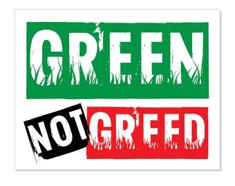 """1 """"Green not Greed"""" Vinyl Bumper Sticker - Indoor or Outdoor"""