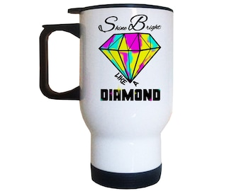 Shine Bright Like A Diamond Travel Mug | Diamond Quote Mugs | Shine Bright Gifts
