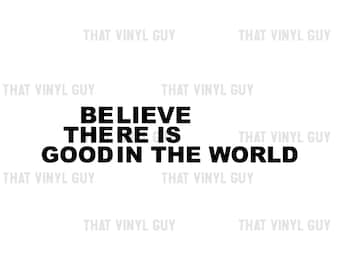 Be The Good Wall Decal | Believe There Is Good In The World Wall Decal