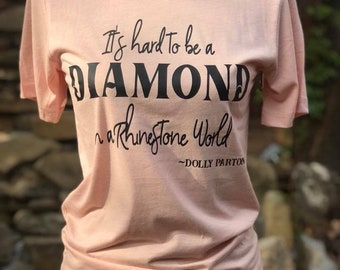 It's hard to be a Diamond in a Rhinestone World ~ Dolly Parton T-Shirt Tee