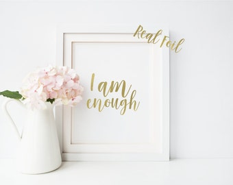 Gold foil print, wall decor, quote print, inspirational print, wall art, affirmation print, I Am Enough, motivational print, gift for her