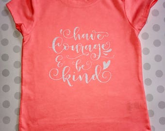 Have Courage & Be Kind Shirt