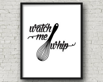 Watch Me Whip, Printable Wall Art, Kitchen Wall Art