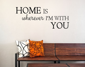 Home is Wherever I'm With You Vinyl Decal - Wall Decal Quote, Home Vinyl Art, Vinyl Quote, Vinyl Wall Decal, Home Quote, Living Room, 24x10