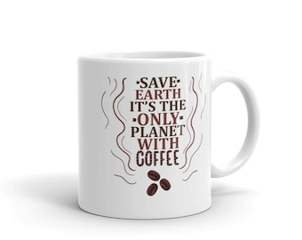 Earth Day - Earth Hour Mug Save Earth It's the only planet with COFFEE