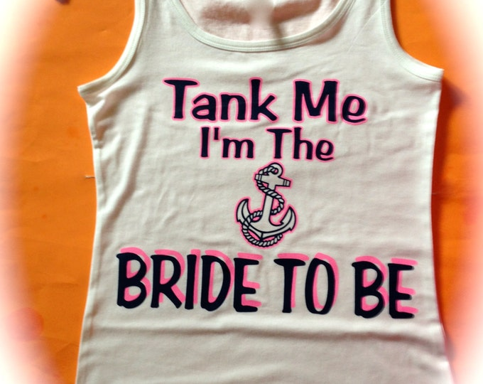 6 Neon Colors Tank Me I'm the Bride To Be Tank Top. Wedding Party Shirts. Bridesmaid Anchor shirts. Fun BAchelorette Shirts. Girl's weekend