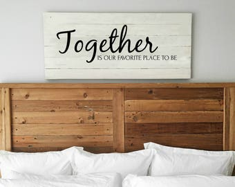 Together Is Our Favorite Place To Me | Master Bedroom Wall Decor| Huge Wall  Art | Painted Reclaimed Wood Sign | Romantic Sign | Marriage