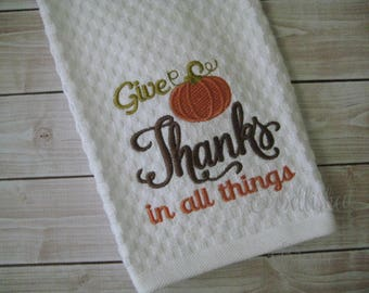 Thanksgiving Kitchen Towel Give Thanks In All Things or Thankful