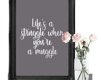 A4/A3 Life's A Struggle When You're A Muggle Harry Potter Print - Harry Potter Poster - Harry Potter Picture - Harry Potter Quote