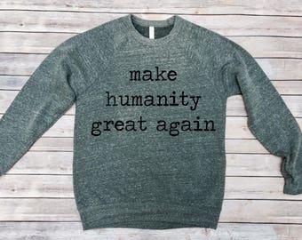 Make Humanity Great Again Sweatshirt - Unisex Adult Clothing - Unisex Adult Sweatshirt - Women's Shirt - Persist - Men's Shirt - Resist