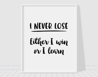 I never lose Either I win or I learn printable poster, motivational quote print, typography poster, wall art, home decor, instant download