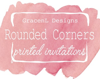 Printed Invitations- Rounded Corners