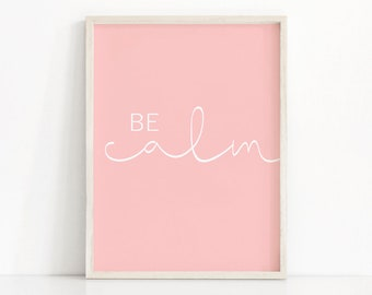 Instant Download Printable Art, Typography Wall Art Print, Digital Download Art, Pink Wall Art, Minimalist Art, Inspirational Print Be Calm