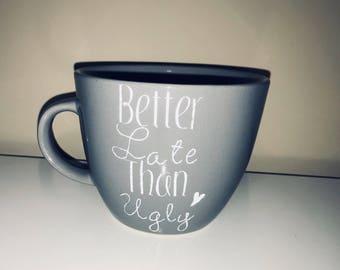 Better Late Than Ugly coffee or tea mug