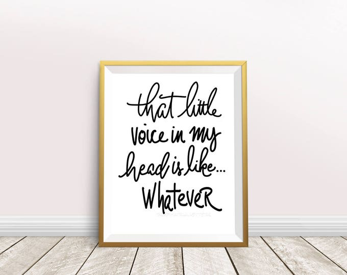 """Funny hand Lettered fun & sassy saying. """"that little voice in my head is like... Whatever"""" Brush lettered Instant Download"""