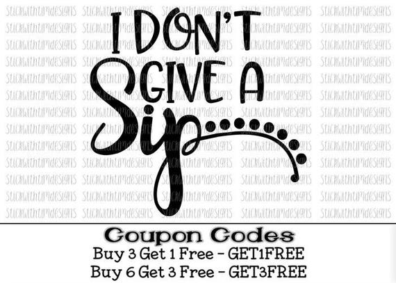 I Don T Give A Sip Svg Coffee Svg Png Files Svg Files For