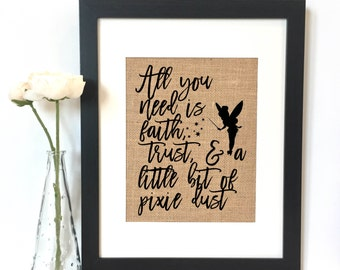All you need is faith, dust, and a little bit of pixie dust Tinkerbell Burlap Print // Girls Room Decor // Nursery / Peter Pan // Tinkerbell
