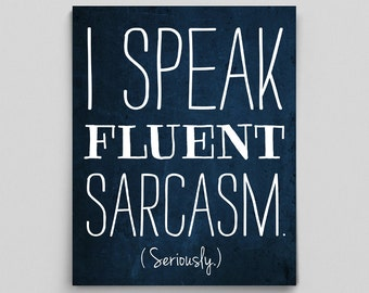 I Speak Fluent Sarcasm Seriously Dorm Decor Typographic Print Sarcasm Poster English Teacher Gifts for Teachers Editor Funny Poster Sarcasm