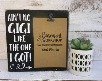 Ain't no GIGI like the one I got! -  photo block - wood picture frame - custom color choices - display your 4x6 photo - home decor -