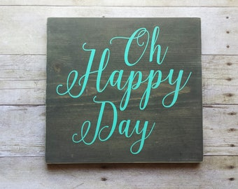 Oh Happy Day Wood Sign /Grey /Gray /Stain / Patina / Turquoise Green / Paint / Gallery Wall / House Warming / Gift / Home / Dorm / Decor