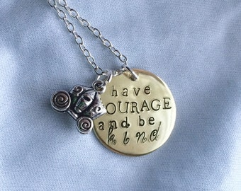 Cinderella inspired Have Courage and be Kind hand stamped necklace