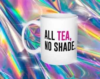All Tea No Shade - RuPaul's Drag Race, Queer, LGBT, Catchphrase Mug