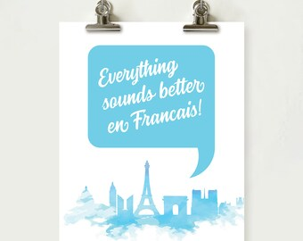 Everything sounds better en Francais speech bubble and watercolour Paris skyline wall print French theme home decor, INSTANT DOWNLOAD