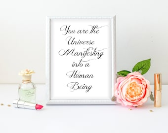 You are the Universe manifesting into a human being quote print, printable art