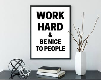Work Hard Be Nice Poster - DIGITAL DOWNLOAD - Work Hard and Be Nice to People Black White Print - Motivational Poster - Classroom Decor