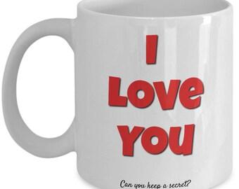 I Love You - Can You Keep a Secret - 11 Oz Mug