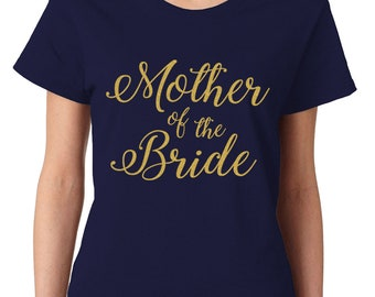 Mother Of The Bride Gold Glitter Wedding Bride Matrimony Present Gift Cursive Idea Marriage Wife Bridal Womens T-Shirt SF-0381
