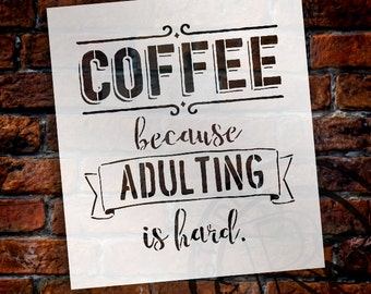 Coffee - Because Adulting Is Hard - Word Art Stencil - Select Size - STCL1651 - by StudioR12