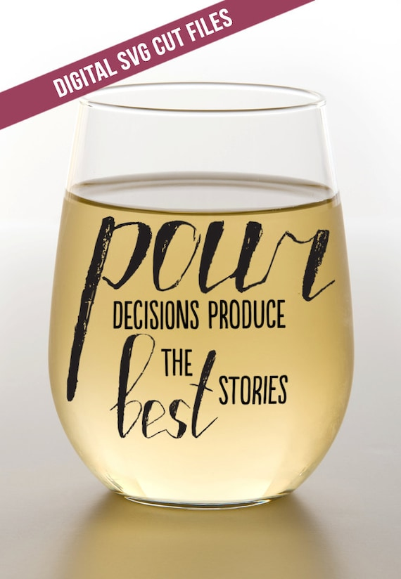 Pour Decisions Svg Cutting File Vinyl Cutting Decal For Wine