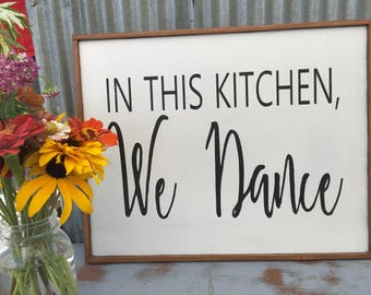In this kitchen we dance, 20x16, Farmhouse signs, Custom Signs