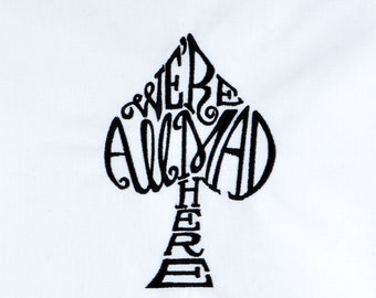 We're all mad here spade 4x4 machine embroidery design