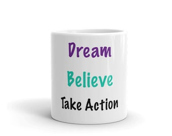 Dream, Believe, Take Action Mug