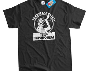 Funny Science Lab T-Shirt Forget Lab Safety I Want Super Powers T-Shirt Gifts for Nerds STEM T-shirt Men Ladies Kids Geek Tshirt School