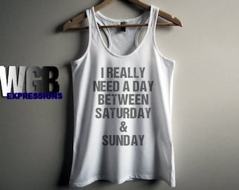 I really need a day between Saturday and Sunday womans tank top white