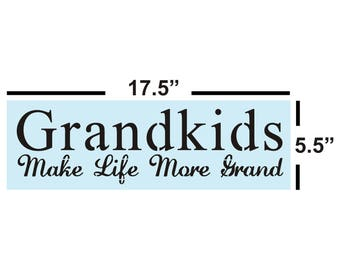 Sign Painting, Grandkids Make Life More Grand, Stencil for Sign Making, 14 Mil Reusable