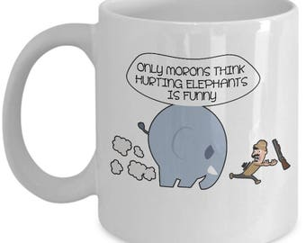 Gift For Dad Father's Day - Only Morons Think Hurting Elephants Is Funny Coffee Mug Cup