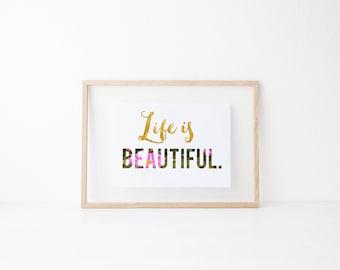 Life is Beautiful Downloadable Print, Gold Lettering, Hand lettered print, Quote Print, Downloadable Print