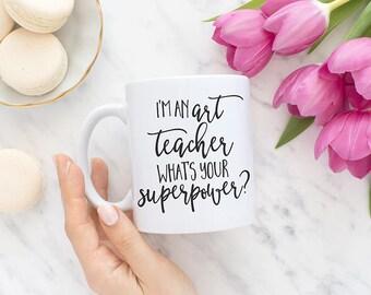 I'm an art teacher what's your superpower, Coffee mug, Tea mug, Ceramic mug, Coffee cup, Art Teacher, Teacher gifts, Teacher mug, MC139